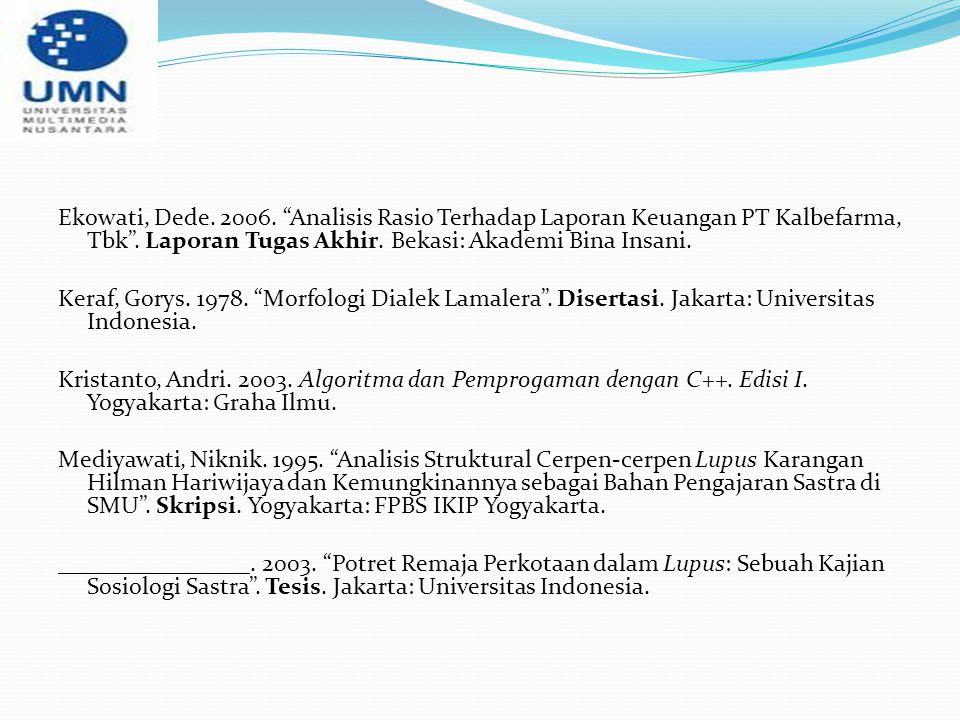 "Ekowati, Dede. 2006. ""Analisis Rasio Terhadap Laporan Keuangan PT Kalbefarma, Tbk"". Laporan Tugas Akhir. Bekasi: Akademi Bina Insani. Keraf, Gorys. 19"