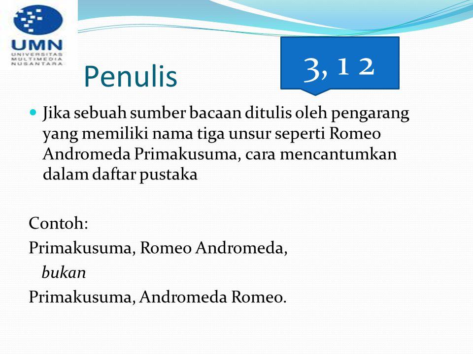 Penulis Jika sebuah sumber bacaan ditulis oleh pengarang yang memiliki nama tiga unsur seperti Romeo Andromeda Primakusuma, cara mencantumkan dalam da