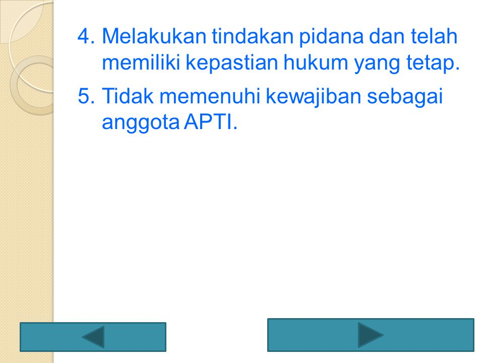 4.Melakukan tindakan pidana dan telah memiliki kepastian hukum yang tetap. 5.Tidak memenuhi kewajiban sebagai anggota APTI.