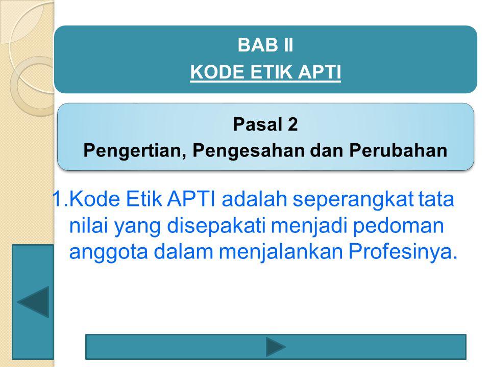 1.Kode Etik APTI adalah seperangkat tata nilai yang disepakati menjadi pedoman anggota dalam menjalankan Profesinya.