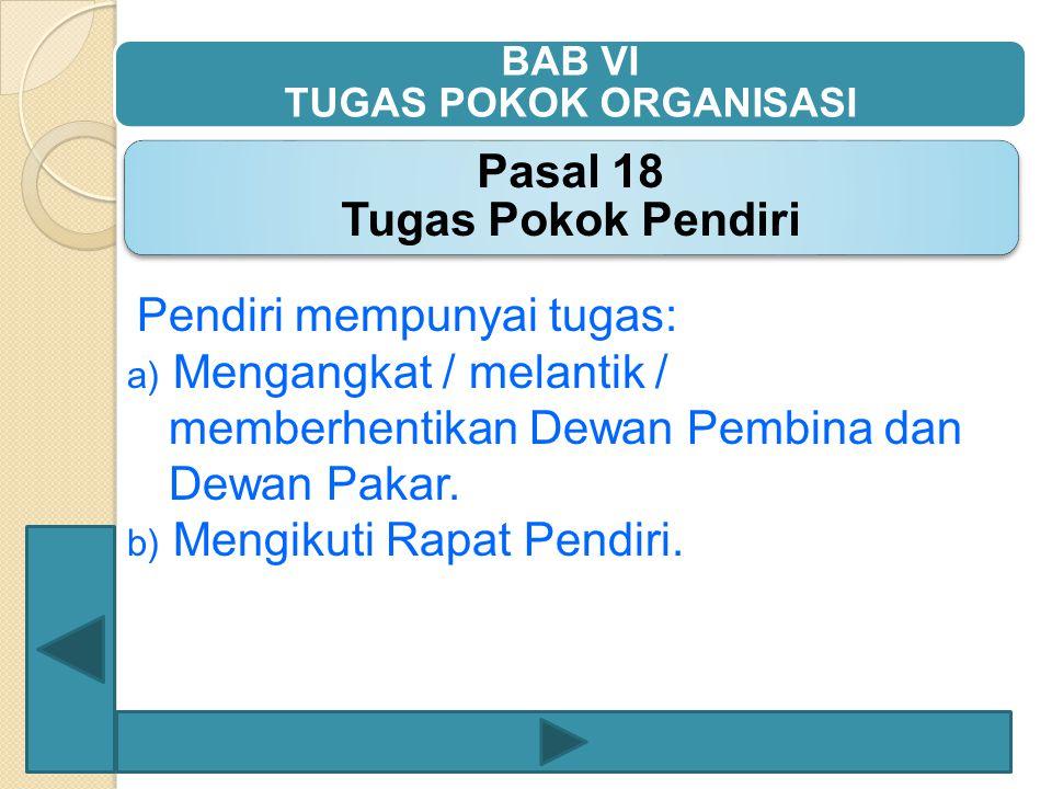 Pendiri mempunyai tugas: a) Mengangkat / melantik / memberhentikan Dewan Pembina dan Dewan Pakar. b) Mengikuti Rapat Pendiri.