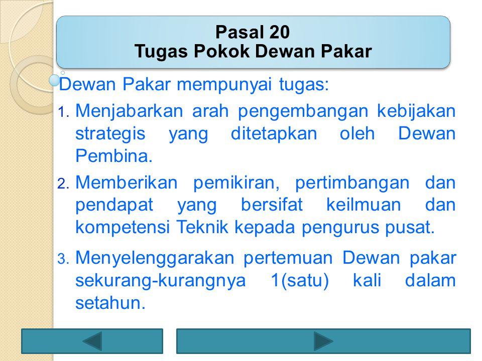 Dewan Pakar mempunyai tugas: 1. Menjabarkan arah pengembangan kebijakan strategis yang ditetapkan oleh Dewan Pembina. 2. Memberikan pemikiran, pertimb
