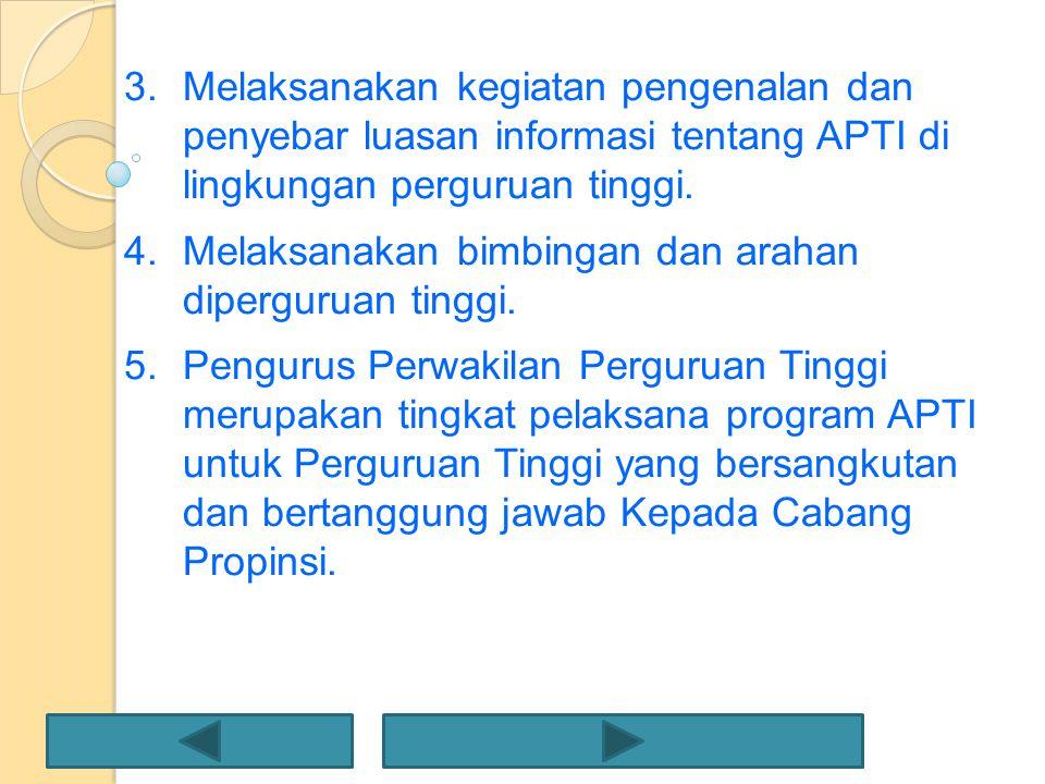 3.Melaksanakan kegiatan pengenalan dan penyebar luasan informasi tentang APTI di lingkungan perguruan tinggi. 4.Melaksanakan bimbingan dan arahan dipe