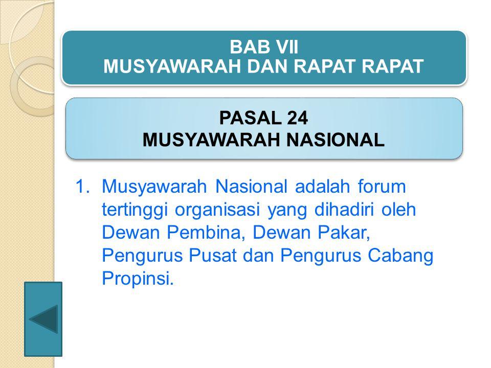 1.Musyawarah Nasional adalah forum tertinggi organisasi yang dihadiri oleh Dewan Pembina, Dewan Pakar, Pengurus Pusat dan Pengurus Cabang Propinsi.