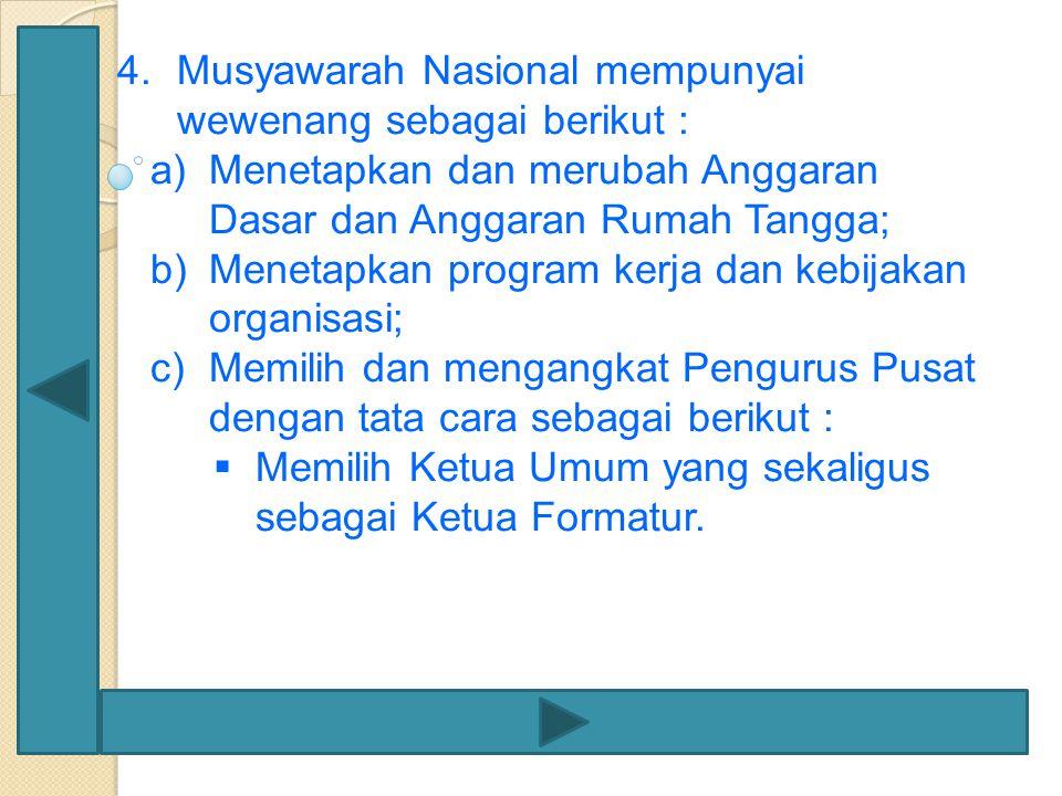 4.Musyawarah Nasional mempunyai wewenang sebagai berikut : a)Menetapkan dan merubah Anggaran Dasar dan Anggaran Rumah Tangga; b)Menetapkan program ker