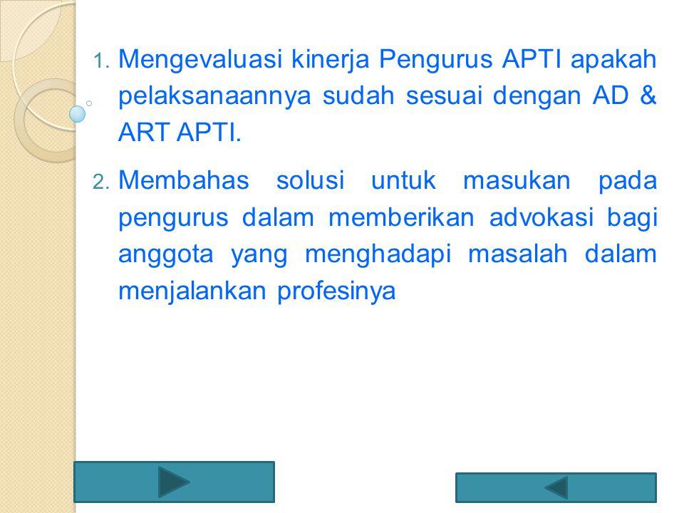 1. Mengevaluasi kinerja Pengurus APTI apakah pelaksanaannya sudah sesuai dengan AD & ART APTI. 2. Membahas solusi untuk masukan pada pengurus dalam me