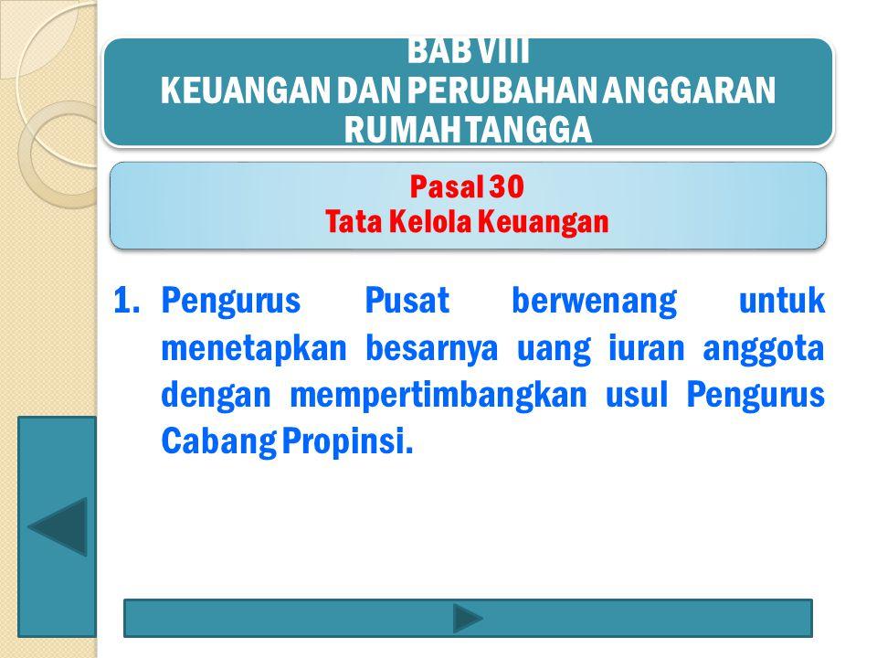 1.Pengurus Pusat berwenang untuk menetapkan besarnya uang iuran anggota dengan mempertimbangkan usul Pengurus Cabang Propinsi.