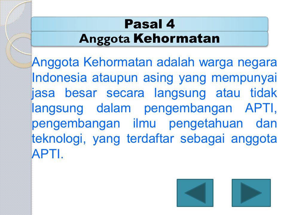 Anggota Kehormatan adalah warga negara Indonesia ataupun asing yang mempunyai jasa besar secara langsung atau tidak langsung dalam pengembangan APTI,