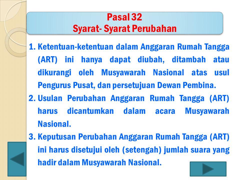 Pasal 32 Syarat- Syarat Perubahan 1.Ketentuan-ketentuan dalam Anggaran Rumah Tangga (ART) ini hanya dapat diubah, ditambah atau dikurangi oleh Musyawa