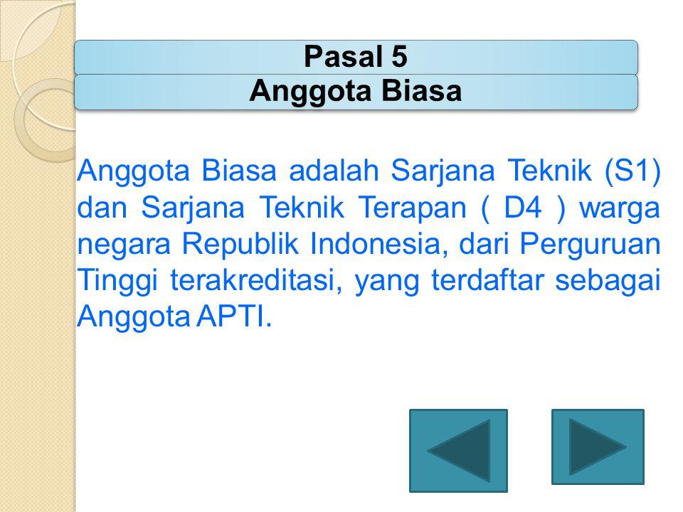 Anggota Biasa adalah Sarjana Teknik (S1) dan Sarjana Teknik Terapan ( D4 ) warga negara Republik Indonesia, dari Perguruan Tinggi terakreditasi, yang