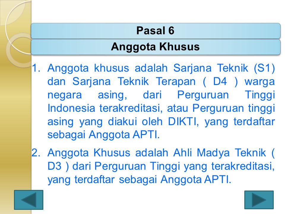 1.Anggota khusus adalah Sarjana Teknik (S1) dan Sarjana Teknik Terapan ( D4 ) warga negara asing, dari Perguruan Tinggi Indonesia terakreditasi, atau