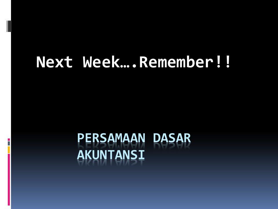 Next Week….Remember!!