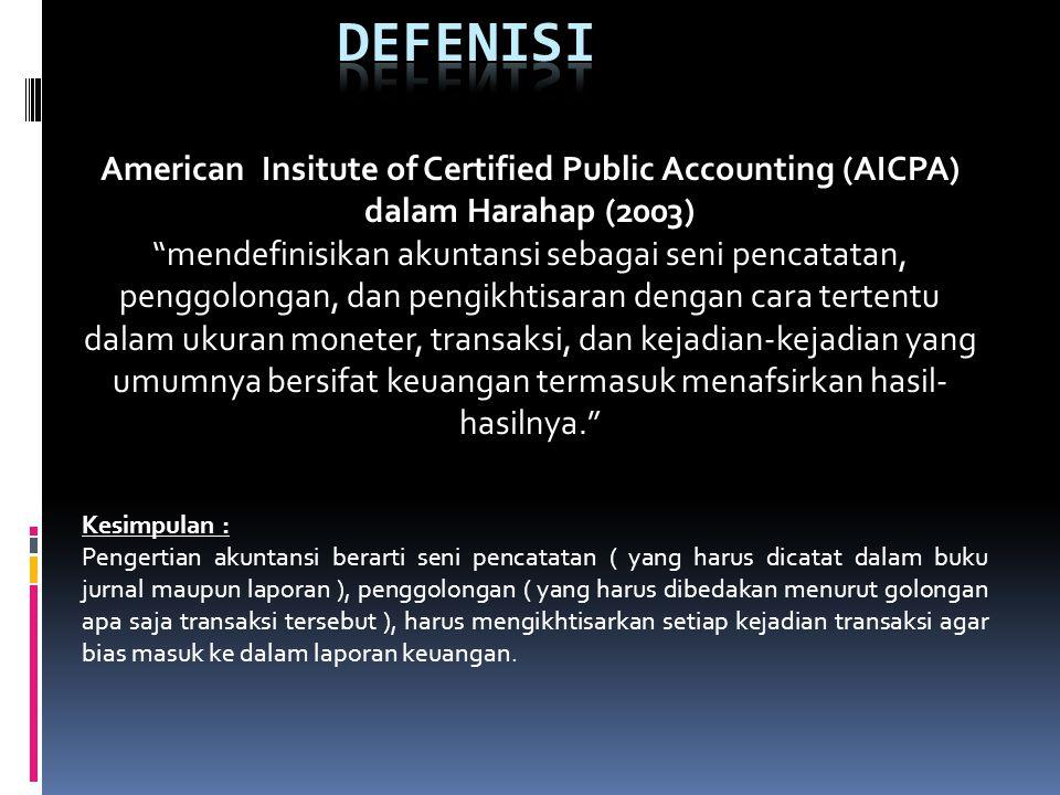 """American Insitute of Certified Public Accounting (AICPA) dalam Harahap (2003) """"mendefinisikan akuntansi sebagai seni pencatatan, penggolongan, dan pen"""