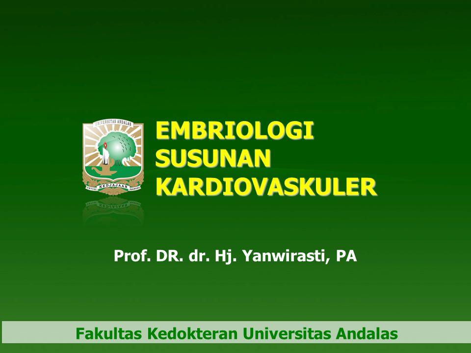 EMBRIOLOGI SUSUNAN KARDIOVASKULER Prof. DR. dr. Hj. Yanwirasti, PA Fakultas Kedokteran Universitas Andalas
