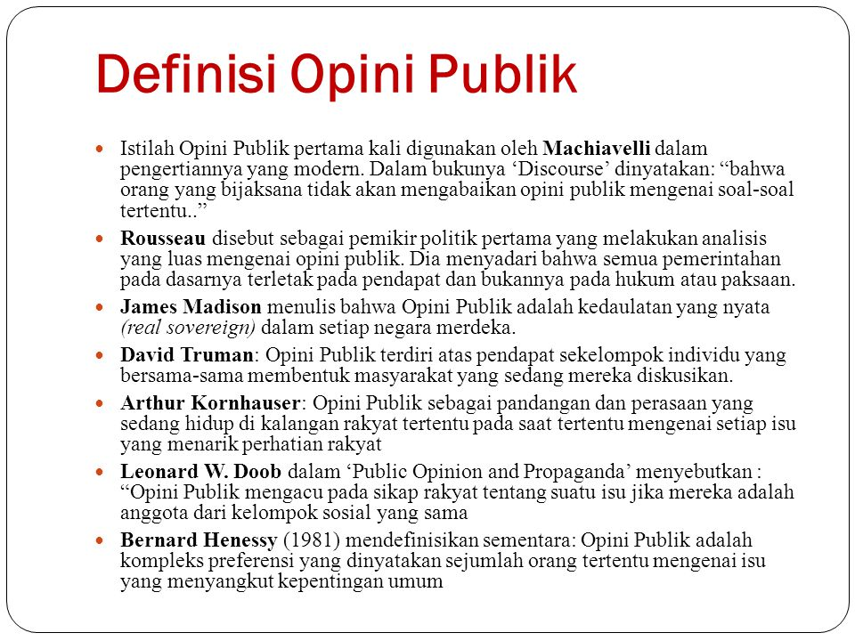 Definisi Opini Publik Istilah Opini Publik pertama kali digunakan oleh Machiavelli dalam pengertiannya yang modern.