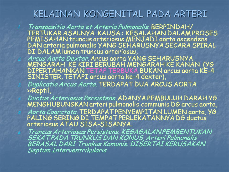 1. 1. Transpositio Aorta et Arteria Pulmonalis. BERPINDAH/ TERTUKAR ASALNYA. KAUSA : KESALAHAN DALAM PROSES PEMISAHAN truncus arteriosus MENJADI aorta
