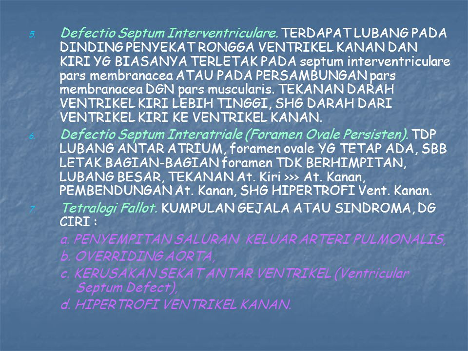 5. 5. Defectio Septum Interventriculare. TERDAPAT LUBANG PADA DINDING PENYEKAT RONGGA VENTRIKEL KANAN DAN KIRI YG BIASANYA TERLETAK PADA septum interv