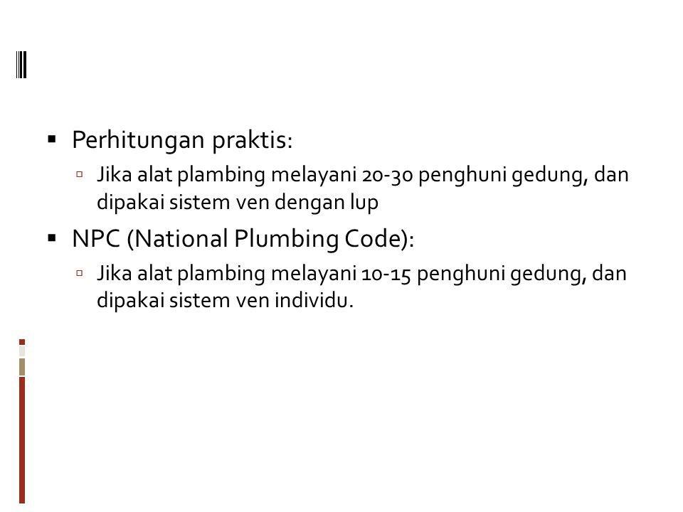  Perhitungan praktis:  Jika alat plambing melayani 20-30 penghuni gedung, dan dipakai sistem ven dengan lup  NPC (National Plumbing Code):  Jika alat plambing melayani 10-15 penghuni gedung, dan dipakai sistem ven individu.