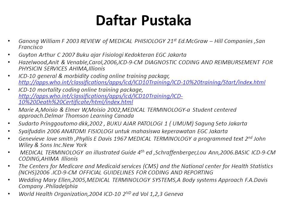 Daftar Pustaka Ganong William F 2003 REVIEW of MEDICAL PHISIOLOGY 21 st Ed.McGraw – Hill Companies,San Francisco Guyton Arthur C 2007 Buku ajar Fisiol