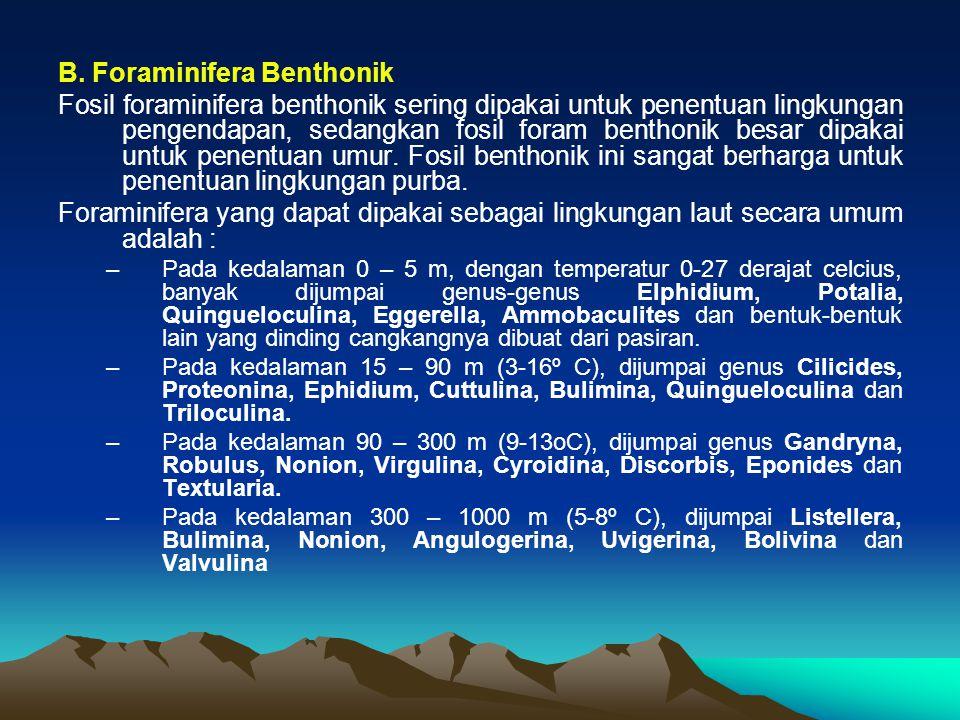 B. Foraminifera Benthonik Fosil foraminifera benthonik sering dipakai untuk penentuan lingkungan pengendapan, sedangkan fosil foram benthonik besar di