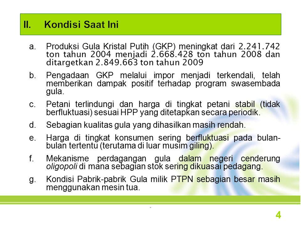 a.Produksi Gula Kristal Putih (GKP) meningkat dari 2.241.742 ton tahun 2004 menjadi 2.668.428 ton tahun 2008 dan ditargetkan 2.849.663 ton tahun 2009