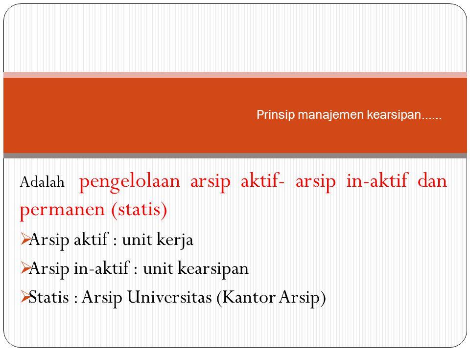 Adalah pengelolaan arsip aktif- arsip in-aktif dan permanen (statis)  Arsip aktif : unit kerja  Arsip in-aktif : unit kearsipan  Statis : Arsip Uni
