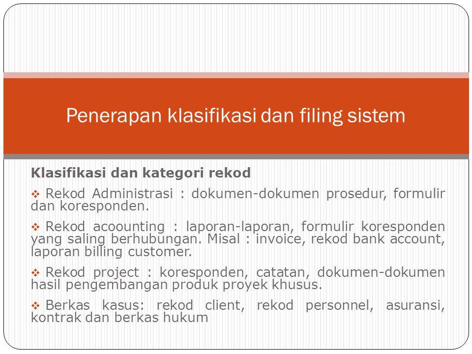 Klasifikasi dan kategori rekod  Rekod Administrasi : dokumen-dokumen prosedur, formulir dan koresponden.  Rekod acoounting : laporan-laporan, formul