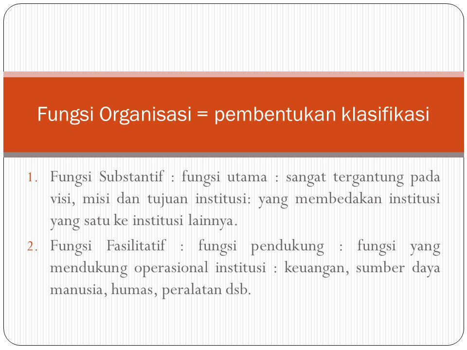 1. Fungsi Substantif : fungsi utama : sangat tergantung pada visi, misi dan tujuan institusi: yang membedakan institusi yang satu ke institusi lainnya