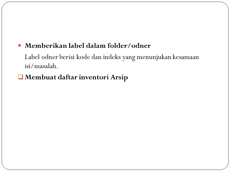 Memberikan label dalam folder/odner Label odner berisi kode dan indeks yang menunjukan kesamaan isi/masalah.  Membuat daftar inventori Arsip