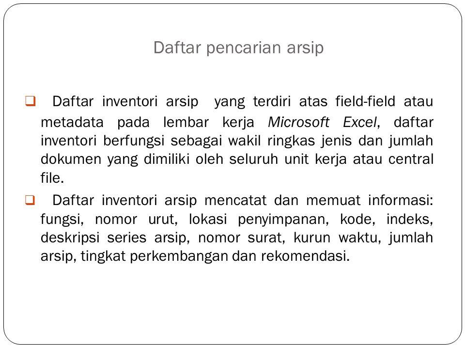 Daftar pencarian arsip  Daftar inventori arsip yang terdiri atas field-field atau metadata pada lembar kerja Microsoft Excel, daftar inventori berfun