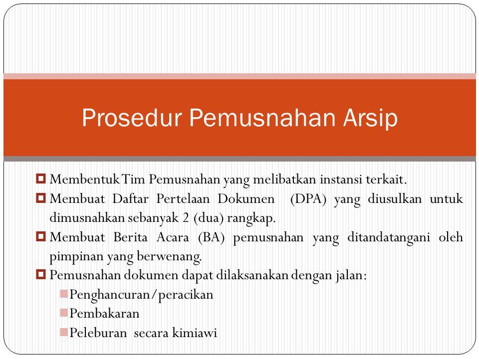  Membentuk Tim Pemusnahan yang melibatkan instansi terkait.  Membuat Daftar Pertelaan Dokumen (DPA) yang diusulkan untuk dimusnahkan sebanyak 2 (dua