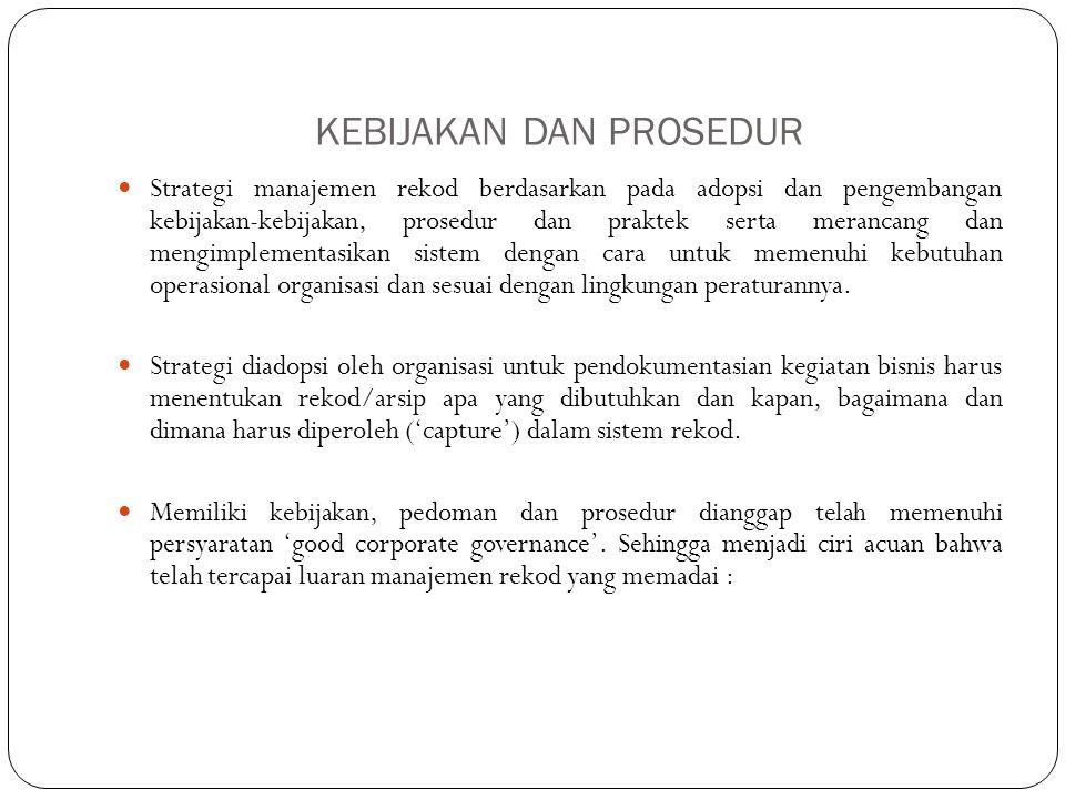 KEBIJAKAN DAN PROSEDUR Strategi manajemen rekod berdasarkan pada adopsi dan pengembangan kebijakan-kebijakan, prosedur dan praktek serta merancang dan