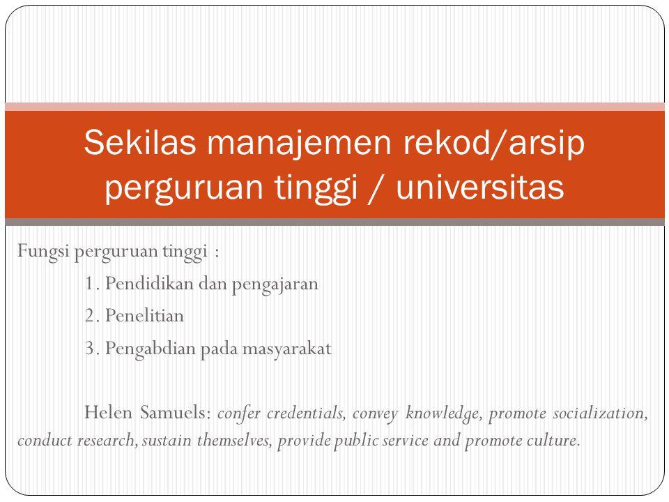 Fungsi perguruan tinggi : 1. Pendidikan dan pengajaran 2. Penelitian 3. Pengabdian pada masyarakat Helen Samuels: confer credentials, convey knowledge