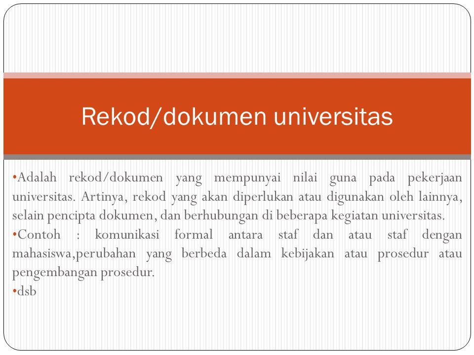  Adalah rekod, apabila hilang atau rusak maka universitas tidak dapat menjalankan fungsinya.