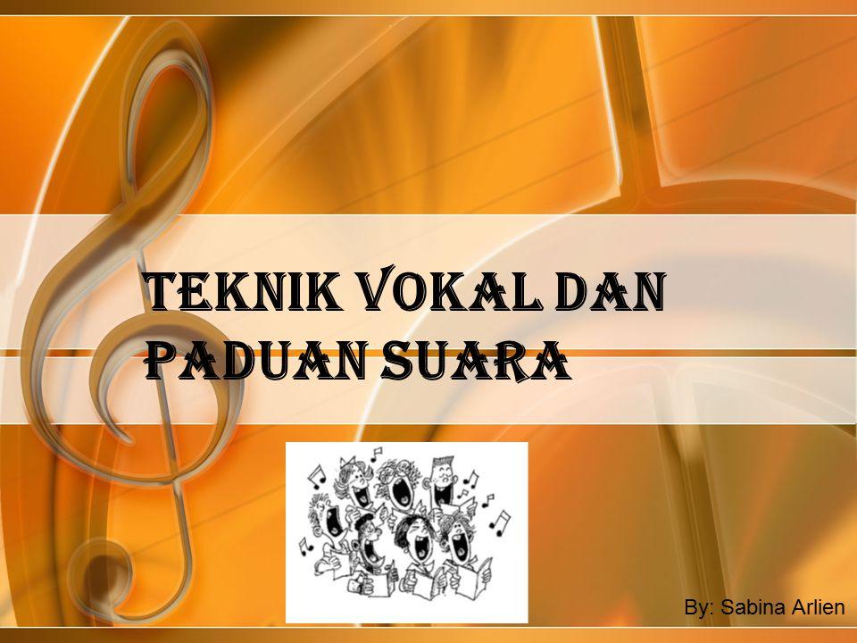 TEKNIK VOKAL DAN PADUAN SUARA By: Sabina Arlien