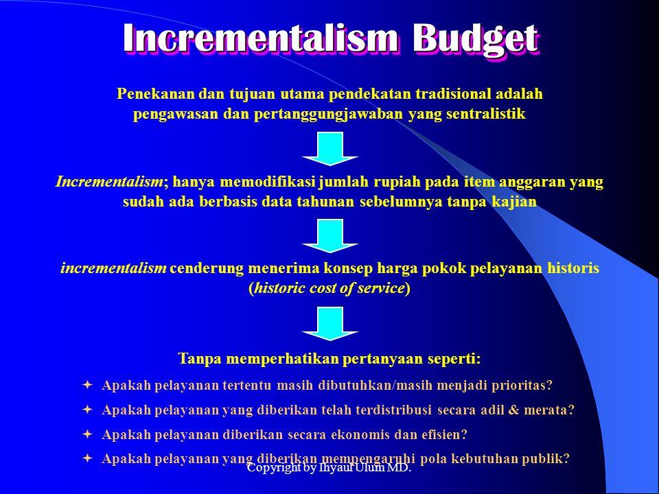 Incrementalism Budget Penekanan dan tujuan utama pendekatan tradisional adalah pengawasan dan pertanggungjawaban yang sentralistik Incrementalism; han