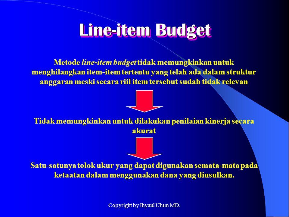 Line-item Budget Metode line-item budget tidak memungkinkan untuk menghilangkan item-item tertentu yang telah ada dalam struktur anggaran meski secara