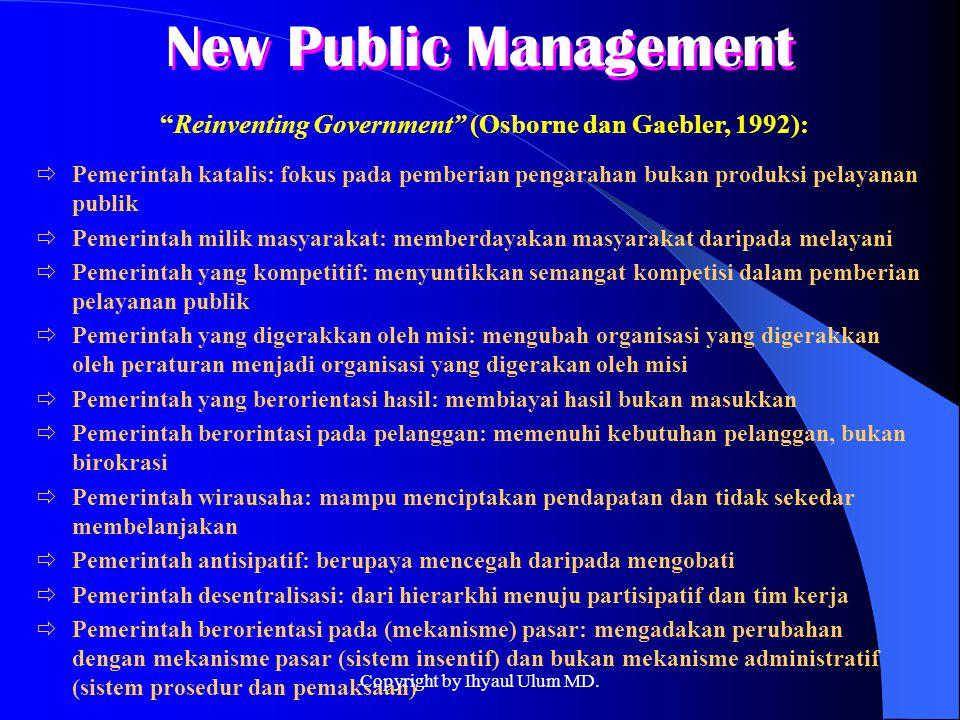 """New Public Management """"Reinventing Government"""" (Osborne dan Gaebler, 1992):  Pemerintah katalis: fokus pada pemberian pengarahan bukan produksi pelay"""