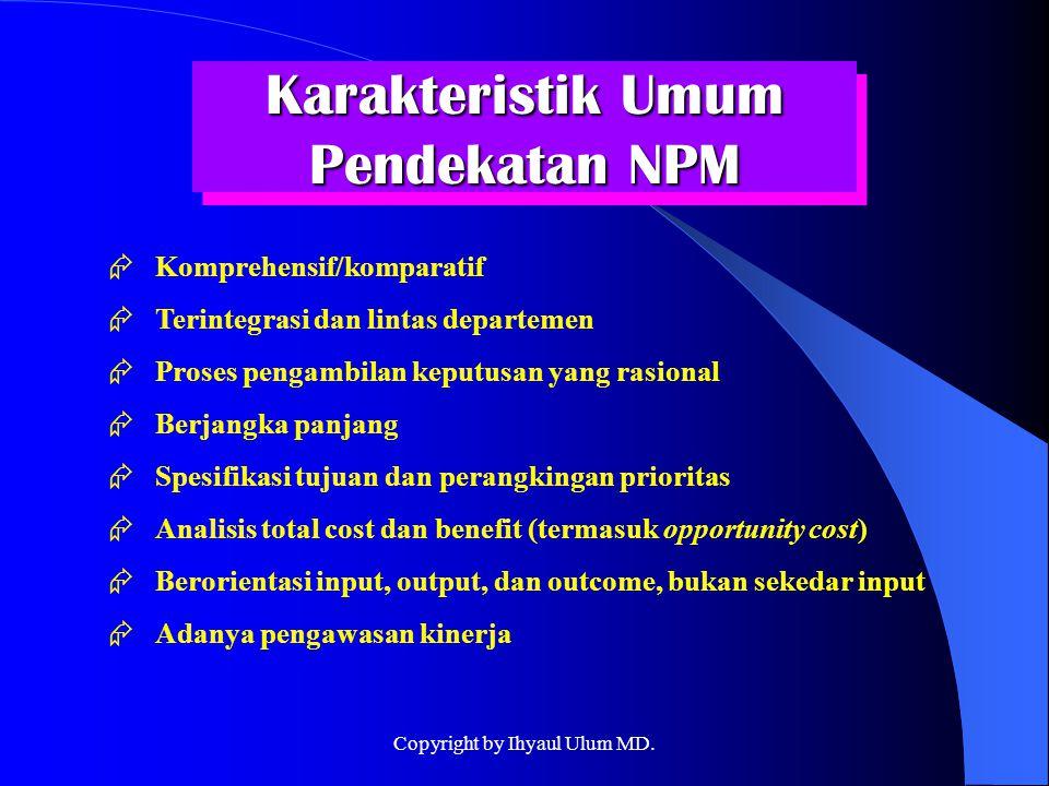 Karakteristik Umum Pendekatan NPM  Komprehensif/komparatif  Terintegrasi dan lintas departemen  Proses pengambilan keputusan yang rasional  Berjan