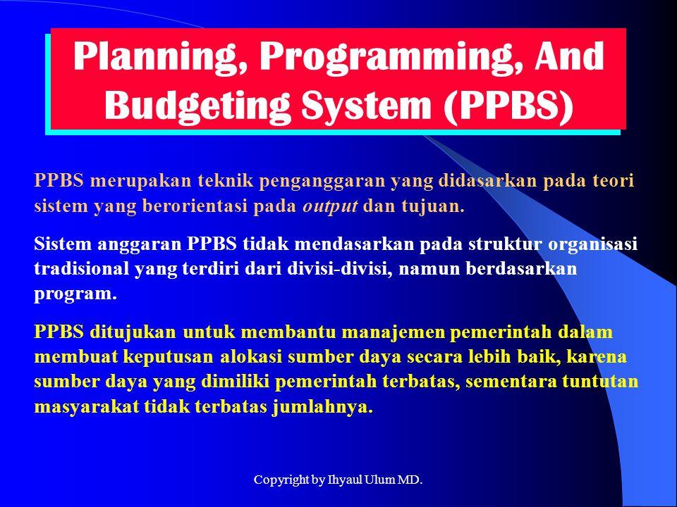 Planning, Programming, And Budgeting System (PPBS) PPBS merupakan teknik penganggaran yang didasarkan pada teori sistem yang berorientasi pada output