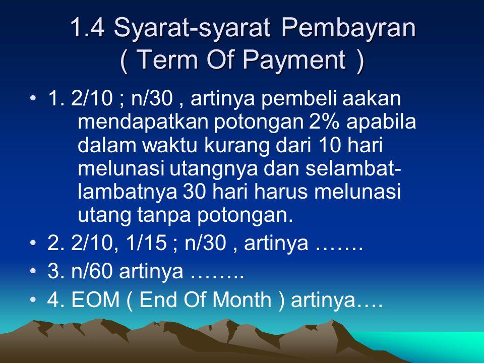 1.4 Syarat-syarat Pembayran ( Term Of Payment ) 1. 2/10 ; n/30, artinya pembeli aakan mendapatkan potongan 2% apabila dalam waktu kurang dari 10 hari