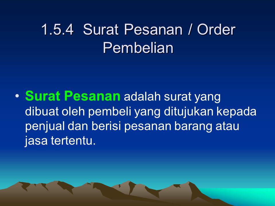 1.5.4 Surat Pesanan / Order Pembelian Surat Pesanan adalah surat yang dibuat oleh pembeli yang ditujukan kepada penjual dan berisi pesanan barang atau