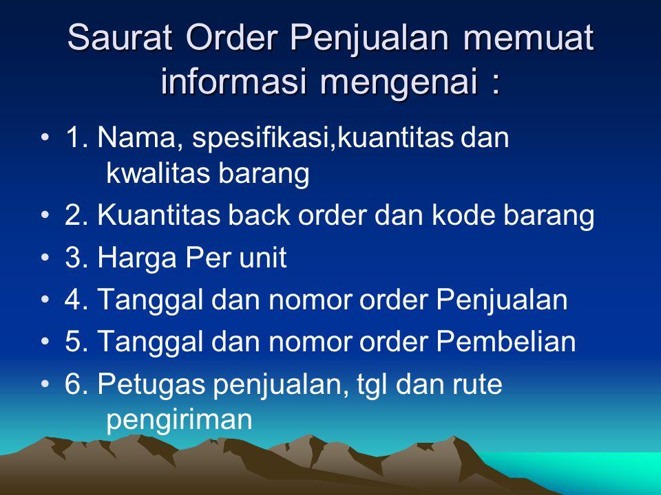 Saurat Order Penjualan memuat informasi mengenai : 1. Nama, spesifikasi,kuantitas dan kwalitas barang 2. Kuantitas back order dan kode barang 3. Harga