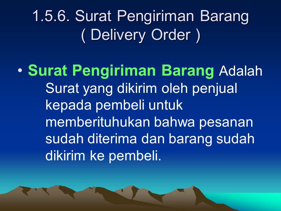 1.5.6. Surat Pengiriman Barang ( Delivery Order ) Surat Pengiriman Barang Adalah Surat yang dikirim oleh penjual kepada pembeli untuk memberituhukan b
