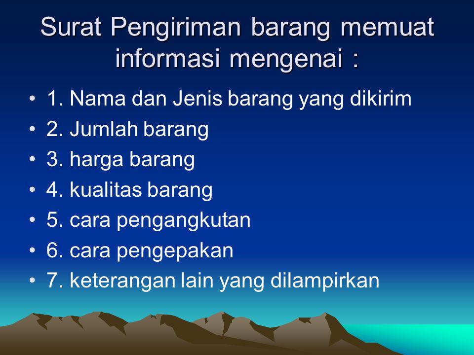 Surat Pengiriman barang memuat informasi mengenai : 1. Nama dan Jenis barang yang dikirim 2. Jumlah barang 3. harga barang 4. kualitas barang 5. cara
