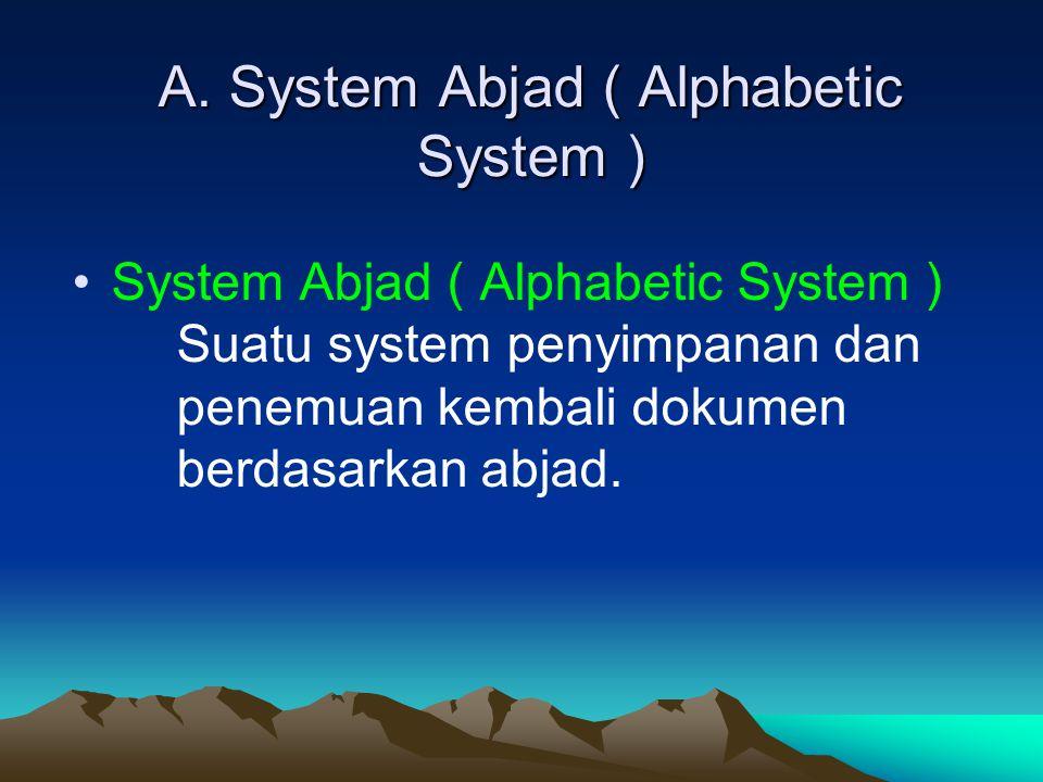 A. System Abjad ( Alphabetic System ) System Abjad ( Alphabetic System ) Suatu system penyimpanan dan penemuan kembali dokumen berdasarkan abjad.