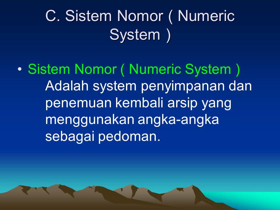 C. Sistem Nomor ( Numeric System ) Sistem Nomor ( Numeric System ) Adalah system penyimpanan dan penemuan kembali arsip yang menggunakan angka-angka s