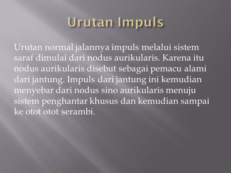 Urutan normal jalannya impuls melalui sistem saraf dimulai dari nodus aurikularis.