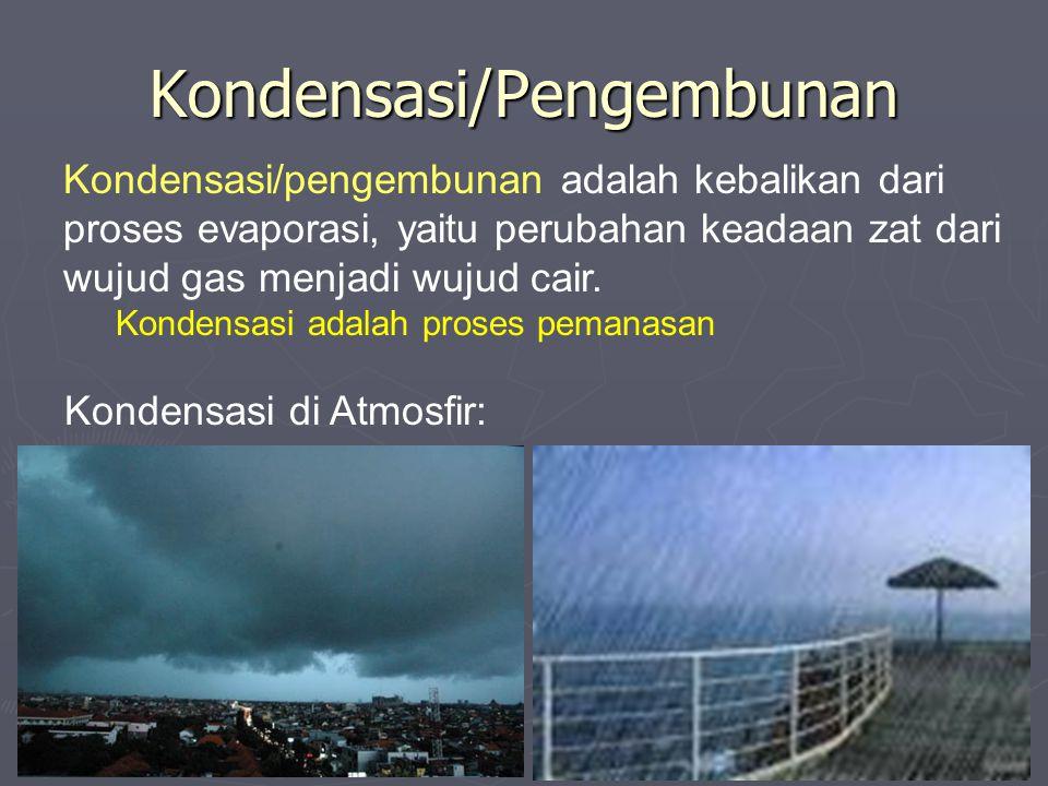 Kondensasi/Pengembunan Kondensasi/pengembunan adalah kebalikan dari proses evaporasi, yaitu perubahan keadaan zat dari wujud gas menjadi wujud cair.