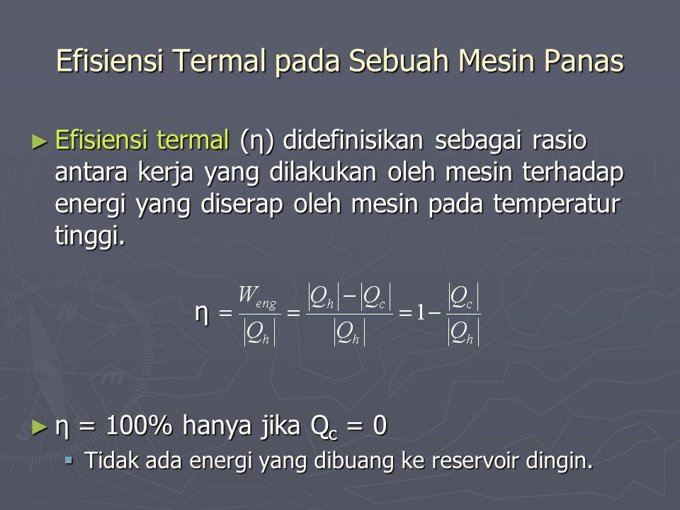 Efisiensi Termal pada Sebuah Mesin Panas ► Efisiensi termal (η) didefinisikan sebagai rasio antara kerja yang dilakukan oleh mesin terhadap energi yan